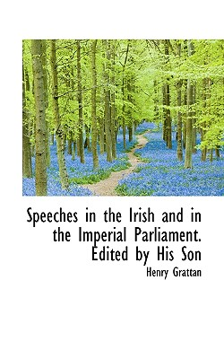 Speeches in the Irish and in the Imperial Parliament. Edited by His Son - Grattan, Henry