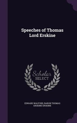 Speeches of Thomas Lord Erskine - Walford, Edward, and Erskine, Baron Thomas Erskine