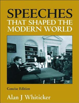 Speeches That Shaped the Modern World - Whiticker, Alan J