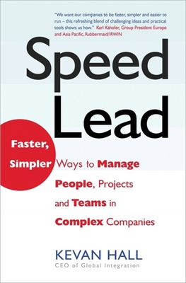 Speed Lead: Faster, Simpler Ways to Manage People, Projects and Teams in Complex Companies - Hall, Kevan