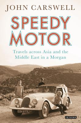 Speedy Motor: Travels Across Asia and the Middle East in a Morgan - Carswell, John