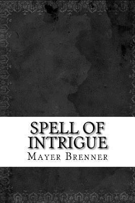 Spell of Intrigue - Brenner, Mayer Alan