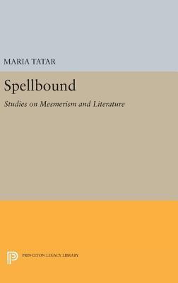 Spellbound: Studies on Mesmerism and Literature - Tatar, Maria