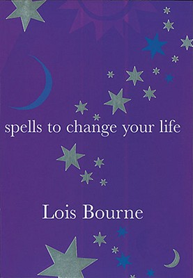 Spells to Change Your Life - Bourne, Lois