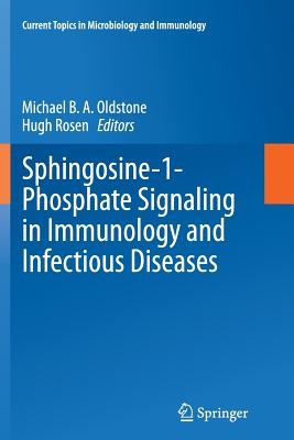 Sphingosine-1-Phosphate Signaling in Immunology and Infectious Diseases - Oldstone, Michael B a (Editor), and Rosen, Hugh, Professor (Editor)