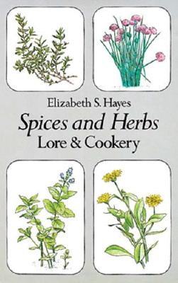 Spices and Herbs: Lore and Cookery - Hayes, Elizabeth S
