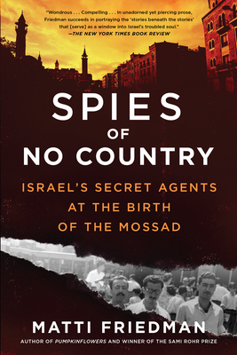Spies of No Country: Israel's Secret Agents at the Birth of the Mossad - Friedman, Matti