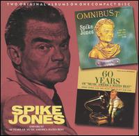 Spike Jones: Omnibust / 60 Years of Music America Hates Best - Spike Jones