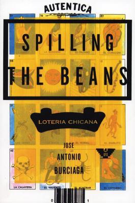 Spilling the Beans: Loteria Chicana - Burciaga, Jose Antonio