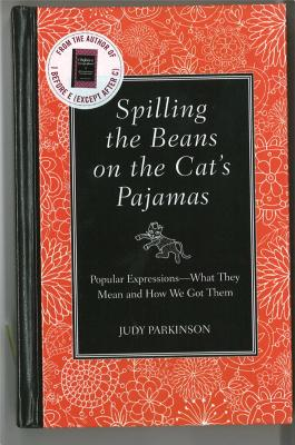 Spilling the Beans on the Cat's Pajamas: Popular Expressions-What They Mean and How We Got Them - Parkinson, Judy