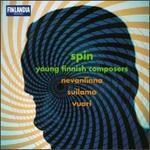 Spin: Young Finnish Composers Nevanlinna/Suilamo/Vuori