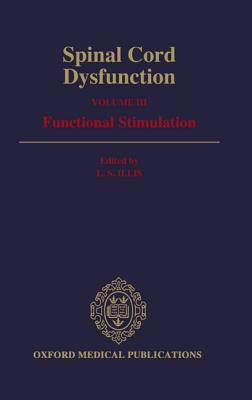 Spinal Cord Dysfunction: Volume III: Functional Stimulation - Illis, L S (Editor)