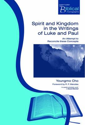 Spirit and Kingdom in the Writings of Luke and Paul: An Attempt to Reconcile These Concepts - Cho, Youngmo, and Menzies, Robert P (Foreword by)