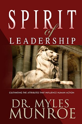 Spirit of Leadership - Munroe, Myles, Dr.