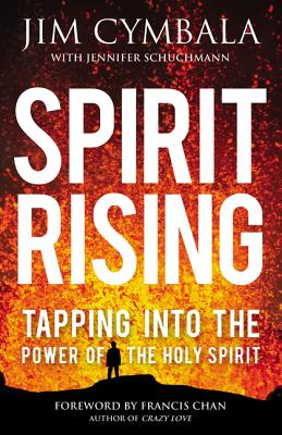 Spirit Rising: Tapping Into the Power of the Holy Spirit - Cymbala, Jim, and Schuchmann, Jennifer