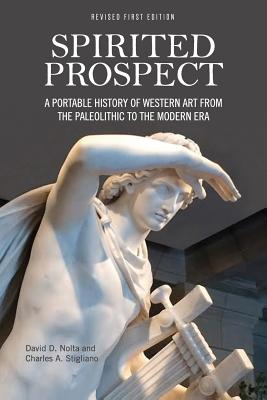 Spirited Prospect: A Portable History of Western Art from the Paleolithic to the Modern Era - Nolta, David D, and Stigliano, Charles a