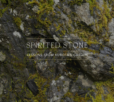 Spirited Stone: Lessons from Kubota's Garden - Ford, Jamie (Contributions by), and Garland-Lewis, Gemina (Photographer), and Way, Thaisa (Foreword by)