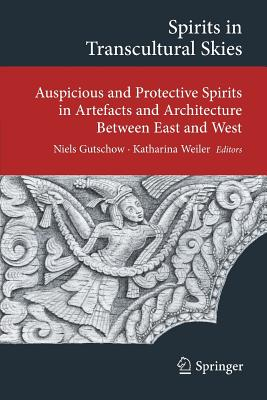 Spirits in Transcultural Skies: Auspicious and Protective Spirits in Artefacts and Architecture Between East and West - Gutschow, Niels (Editor), and Weiler, Katharina (Editor)