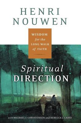 Spiritual Direction: Wisdom for the Long Walk of Faith - Nouwen, Henri J M