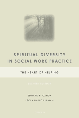 Spiritual Diversity in Social Work Practice: The Heart of Helping - Canda, Edward R, Ph.D., and Furman, Leola Dyrud