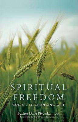 Spiritual Freedom: God's Life-Changing Gift - Pivonka, Dave, Fr.