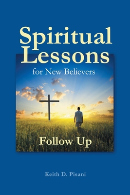 Spiritual Lessons for New Believers: Follow Up - Pisani, Keith D