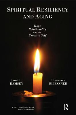 Spiritual Resiliency and Aging: Hope, Relationality, and the Creative Self - Ramsey, Janet L