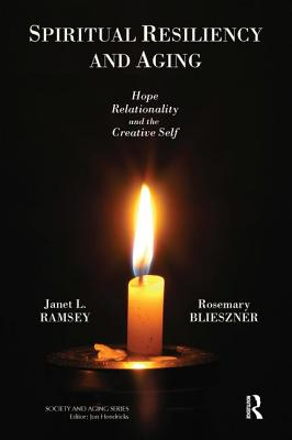 Spiritual Resiliency and Aging: Hope, Relationality, and the Creative Self - Ramsey, Janet L, and Blieszner, Rosemary, Dr.