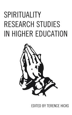 Spirituality Research Studies in Higher Education - Hicks, Terence (Editor)