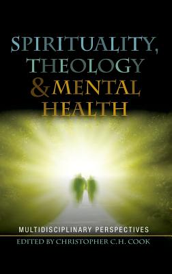 Spirituality, Theology and Mental Health: Interdisciplinary Perspectives - Cook, Christopher (Editor)