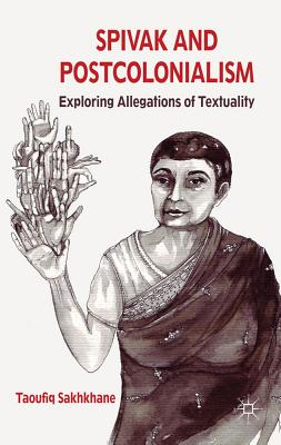 Spivak and Postcolonialism: Exploring Allegations of Textuality - Sakhkhane, Taoufiq