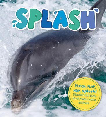 Splash: Plunge, Flap, Hop, Splash! Discover Fun Facts about Water-Loving Animals. - De La Bedoyere, Camilla