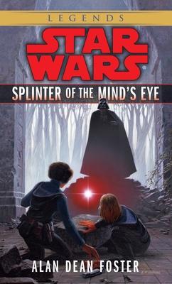 Splinter of the Mind's Eye: Star Wars Legends - Foster, Alan Dean