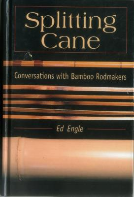 Splitting Cane: Conversations with Bamboo Rodmakers - Engle, Ed