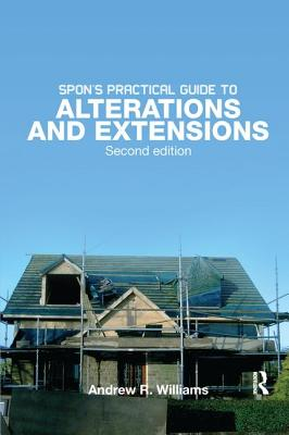 Spon's Practical Guide to Alterations & Extensions - Williams, Andrew R.
