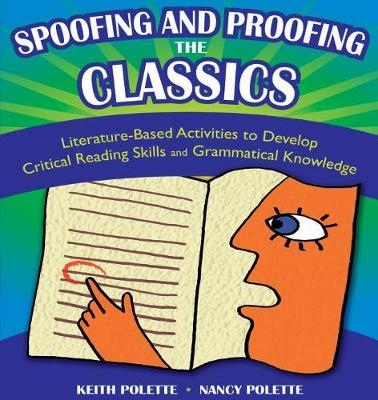 Spoofing and Proofing the Classics: Literature-Based Activities to Develop Critical Reading Skills and Grammatical Knowledge - Polette, Keith, and Polette, Nancy J
