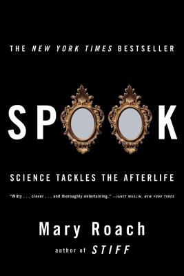 Spook: Science Tackles the Afterlife - Roach, Mary