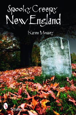 Spooky Creepy New England - Mossey, Karen