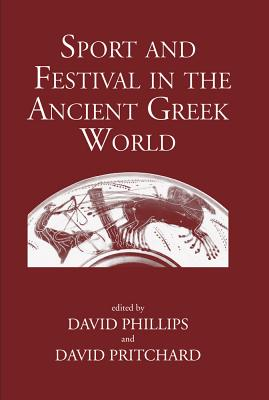 Sport and Festival in the Ancient Greek World - Phillips, David, and Pritchard, David