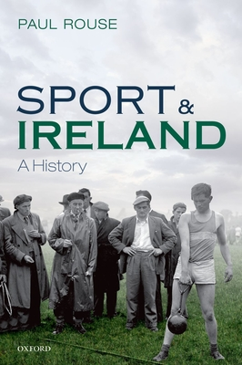 Sport and Ireland: A History - Rouse, Paul