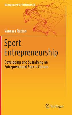 Sport Entrepreneurship: Developing and Sustaining an Entrepreneurial Sports Culture - Ratten, Vanessa