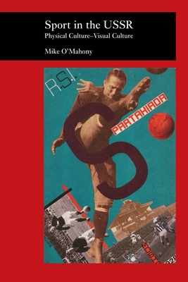 Sport in the USSR: Physical Culture--Visual Culture - O'Mahony, Mike