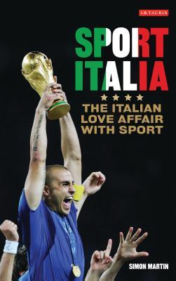 Sport Italia: The Italian Love Affair with Sport - Martin, Simon, Mr.