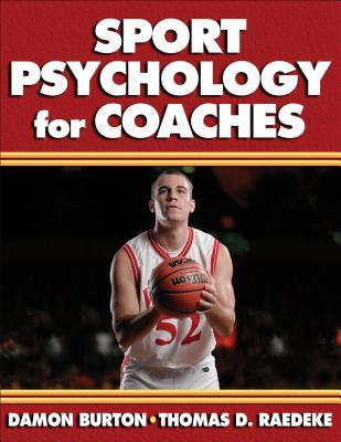 Sport Psychology for Coaches - Burton, Damon, and Raedeke, Thomas