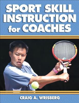 Sport Skill Instruction for Coaches - Wrisberg, Craig