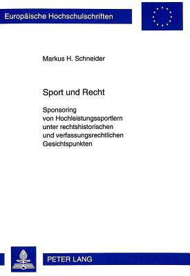 Sport Und Recht: Sponsoring Von Hochleistungssportlern Unter Rechtshistorischen Und Verfassungsrechtlichen Gesichtspunkten - Schneider, Markus