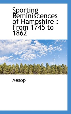 Sporting Reminiscences of Hampshire: From 1745 to 1862 - Aesop
