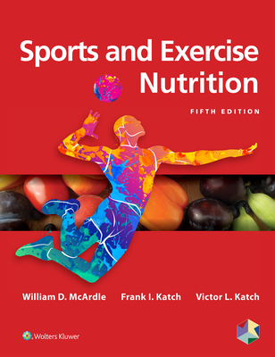 Sports and Exercise Nutrition - McArdle, William D, PhD