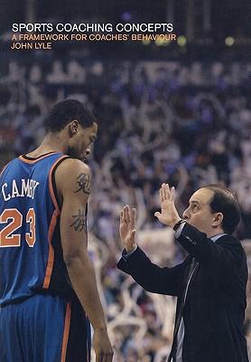 Sports Coaching Concepts: A Framework for Coaches' Behaviour - Lyle, John