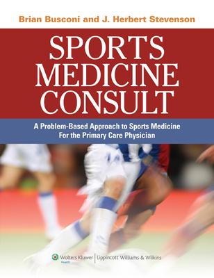 Sports Medicine Consult: A Problem-Based Approach to Sports Medicine for the Primary Care Physician - Busconi, Brian D (Editor)